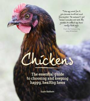 Chickens: The Essential Guide to Choosing and Keeping Happy, Healthy Hens.
