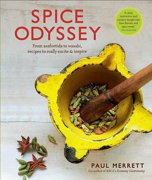 The Spice Odyssey: From Asafoetida to Wasbi, Recipes to Really Excite & Inspire