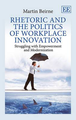 Rhetoric and the Politics of Workplace Innovation: Struggling with Empowerment and Modernization