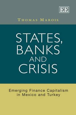 States, Banks and Crisis: Emerging Finance Capitalism in Mexico and Turkey