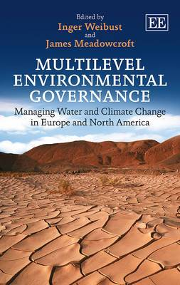 Multilevel Environmental Governance: Managing Water and Climate Change in Europe and North America