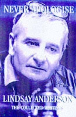 Never Apologize: The Collected Writings of Lindsay Anderson