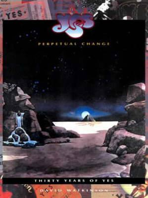 Yes : Perpetual Change - Thirty Years of  Yes
