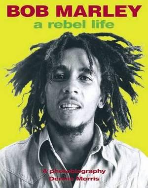 Bob Marley: A Rebel Life