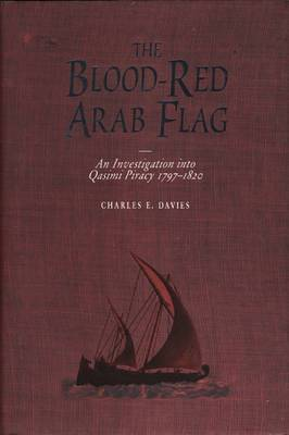 The Blood Red Arab Flag: Investigation into Qasimi Piracy, 1797-1820