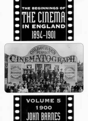 The Beginnings Of The Cinema In England,1894-1901: Volume 5: 1900