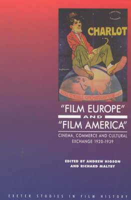 'Film Europe' And 'Film America': Cinema, Commerce and Cultural Exchange 1920-1939