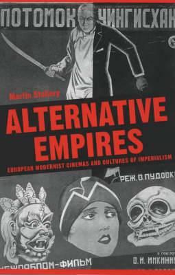 Alternative Empires: European Modernist Cinemas and Cultures of Imperialism