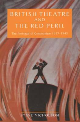 British Theatre and the Red Peril: The Portrayal of Communism, 1917-45
