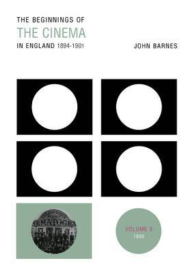 The Beginnings of the Cinema in England,1894-1901: 1900: Volume 5