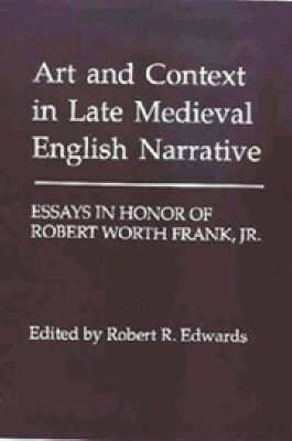 Art and Context in Late Medieval English Narrative: Essays in Honor of Robert Worth Frank, Jr.