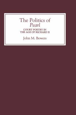 The Politics of Pearl - Court Poetry in the Age of Richard II