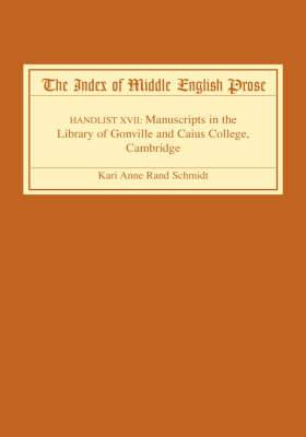The The Index of Middle English Prose: Handlist 17: The Index of Middle English Prose Manuscripts in the Library of Gonville and Caius College, Cambridge