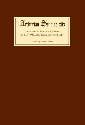 Arthurian Bibliography: v.4: 1993-1998 Author Listing and Subject Index