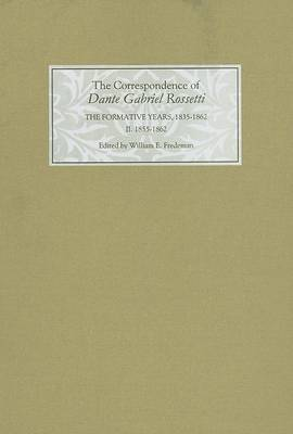 The Correspondence of Dante Gabriel Rossetti: Vol. 2: The Formative Years, 1835-1862 - Charlotte Street to Cheyne Walk - 1855-1862