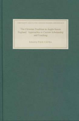 The Christian Tradition in Anglo-Saxon England: Approaches to Current Scholarship and Teaching