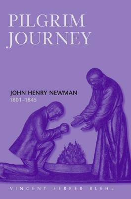 Pilgrim's Journey: John Henry Newman 1801-1845
