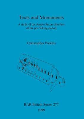 Texts and Monuments: A study of ten Anglo-Saxon churches of the pre-Viking period