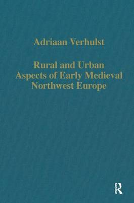 Rural and Urban Aspects of Early Medieval Northwest Europe