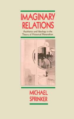 Imaginary Relations: Aesthetics and Ideology in the Theory of Historical Materialism