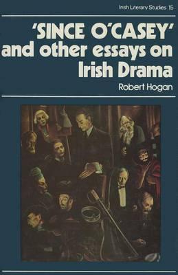 Since O'Casey and Other Essays on Irish Drama