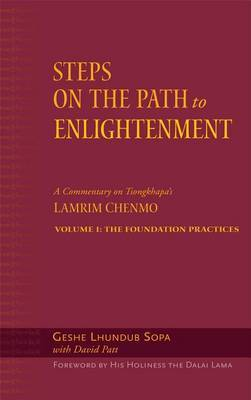 Steps on the Path to Enlightenment: v. 1: Commentary on Tsongkhapa's Lamrim Chenmo