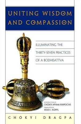 Uniting Wisdom and Compassion: Illuminating the Thirty Seven Practices of a Bodhisattva