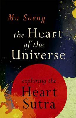 The Heart of the Universe: A Commentary on the Heart Sutra