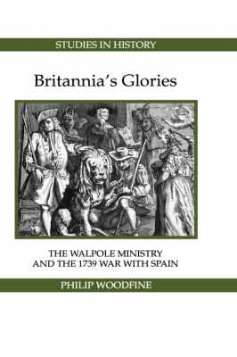 Britannia`s Glories - The Walpole Ministry and the 1739 War with Spain