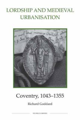 Lordship and Medieval Urbanisation: Coventry, 1043-1355