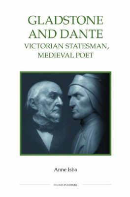 Gladstone and Dante: Victorian Statesman, Medieval Poet