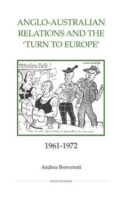 Anglo-Australian Relations and the Turn to Europe, 1961-1972