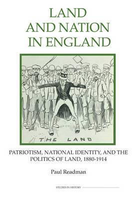 Land and Nation in England: Patriotism, National Identity, and the Politics of Land, 1880-1914