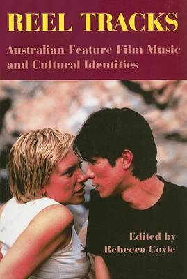 Reel Tracks: Australian Feature Film Music and Cultural Identities