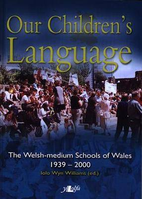 Our Children's Language: The Welsh-medium Schools of Wales 1939-2000