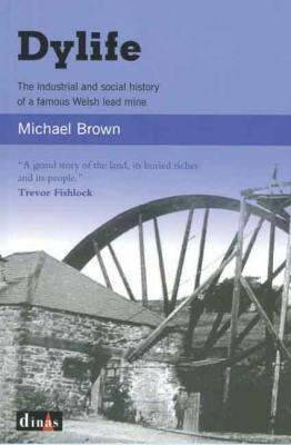 Dylife: An Industrial and Social History of a Famous Welsh Lead Mine