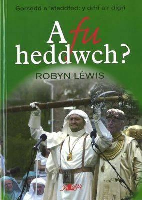 A Fu Heddwch? Gorsedd a Steddfod - Y Difri a'r Digri