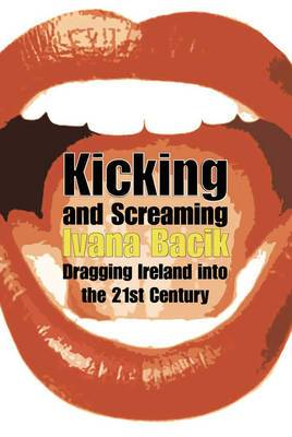 Kicking and Screaming: Dragging Ireland into the 21st Century