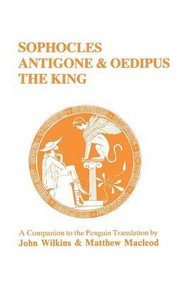 Sophocles:  Antigone  and  Oedipus the King  - A Companion to the Penguin Translation