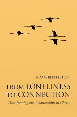 From Loneliness to Connection: Transforming Our Relationships in Christ