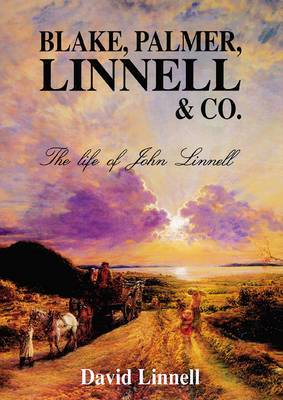 Blake, Palmer, Linnell and Co.: Life of John Linnell
