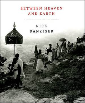 Between Heaven and Earth: A Journey Through Christian Ethiopia