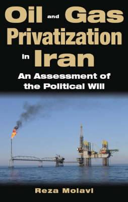 Oil and Gas Privatisation in Iran: An Assessment of the Political Will