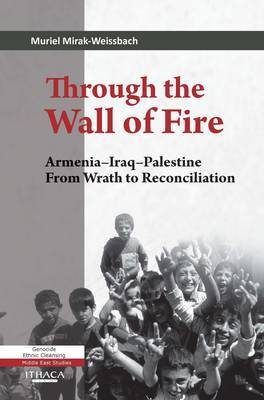 Through the Wall of Fire: Armenia - Iraq - Palestine: from Wrath to Reconciliation