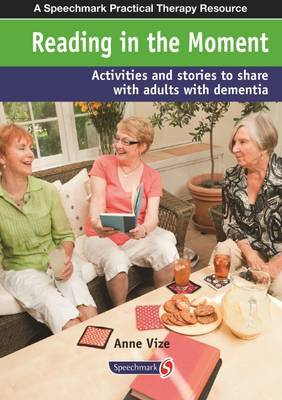 Reading in the Moment: Activities and Stories to Share with Adults with Dementia