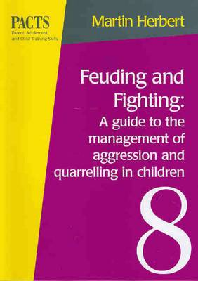 Feuding and Fighting: a Guide to the Management of Aggression and Quarrelling in Children: A Guide to the Management of Aggression and Quarrelling in Children (Parent, Adolescent and Child Training Skills, No 8)