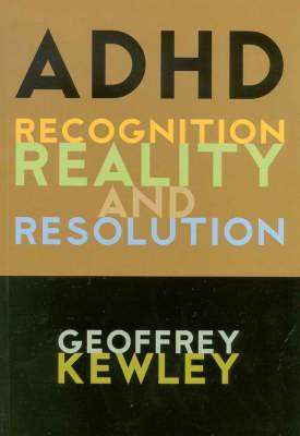 ADHD: Recognition, Reality and Resolution