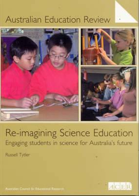 Re-imaging Science Education: Engaging Students in Science for Australia's Future