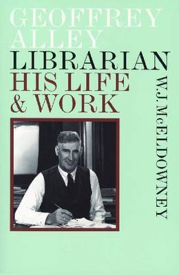 Geoffrey Alley Librarian: His Life and Work