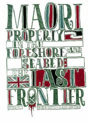 Maori Property in Foreshore and Seabed: The Last Frontier